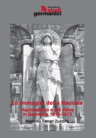 Le immagini della Nazione. Nazionalismo e arti visive in Germania. 1813-1913