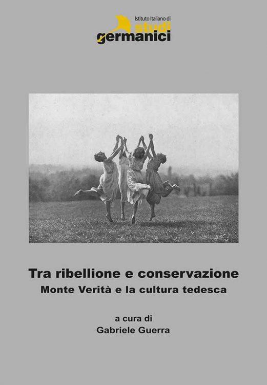 Tra ribellione e conservazione. Monte Verità e la cultura tedesca
