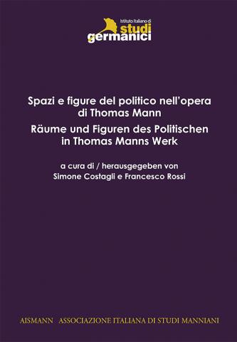Spazi e figure del politico nell'opera di Thomas Mann / Räume und Figuren des Politischen in Thomas Manns Werke